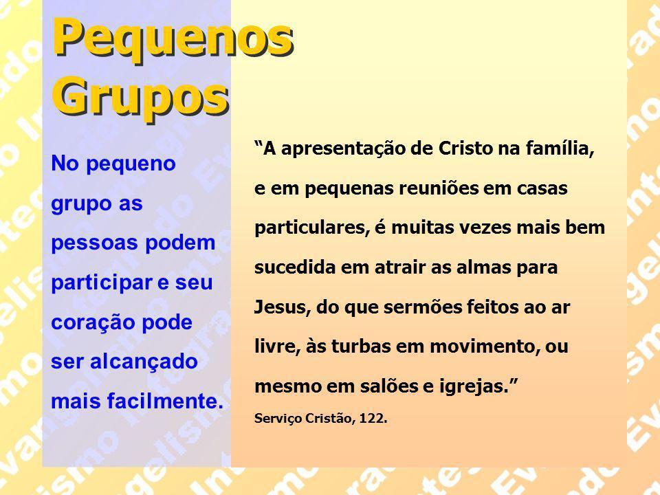 """Pequenos Grupos """"A apresentação de Cristo na família, e em pequenas reuniões em casas particulares, é muitas vezes mais bem sucedida em atrair as alma"""