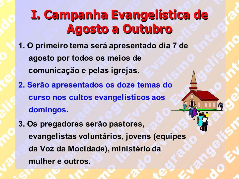 I. Campanha Evangelística de Agosto a Outubro 1. O primeiro tema será apresentado dia 7 de agosto por todos os meios de comunicação e pelas igrejas. 2