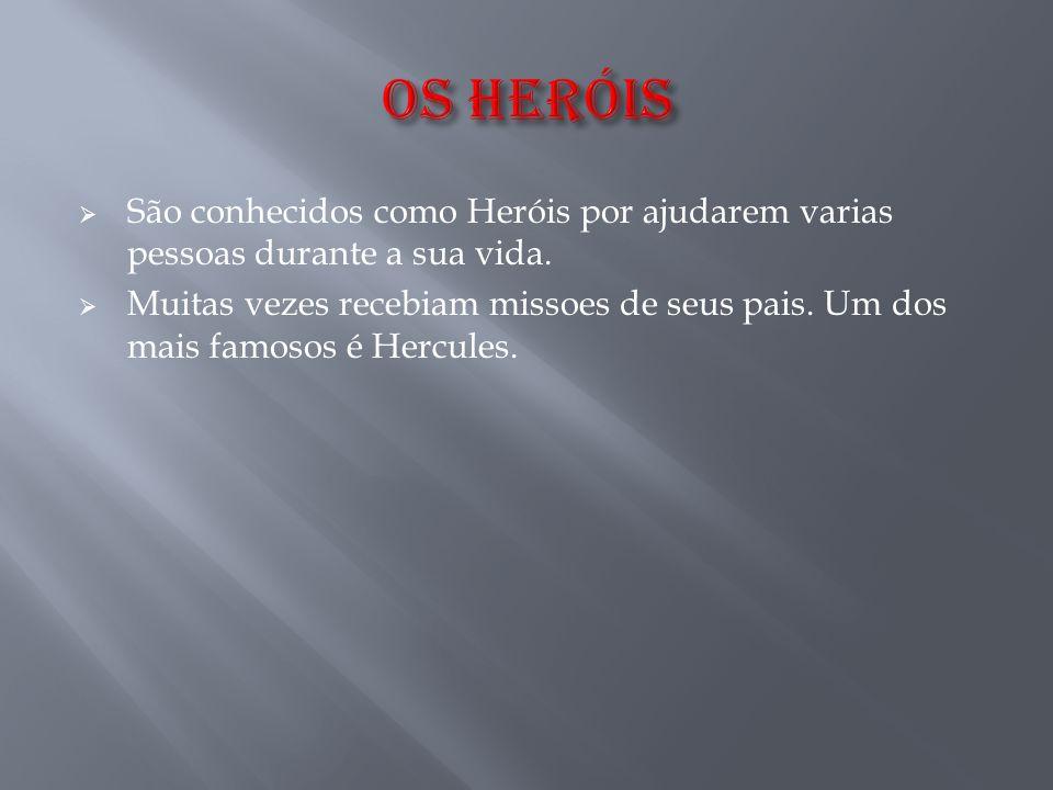  São conhecidos como Heróis por ajudarem varias pessoas durante a sua vida.  Muitas vezes recebiam missoes de seus pais. Um dos mais famosos é Hercu