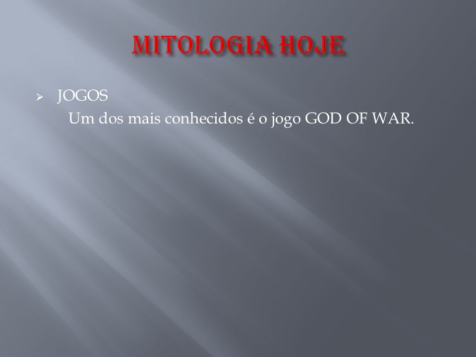  JOGOS Um dos mais conhecidos é o jogo GOD OF WAR.