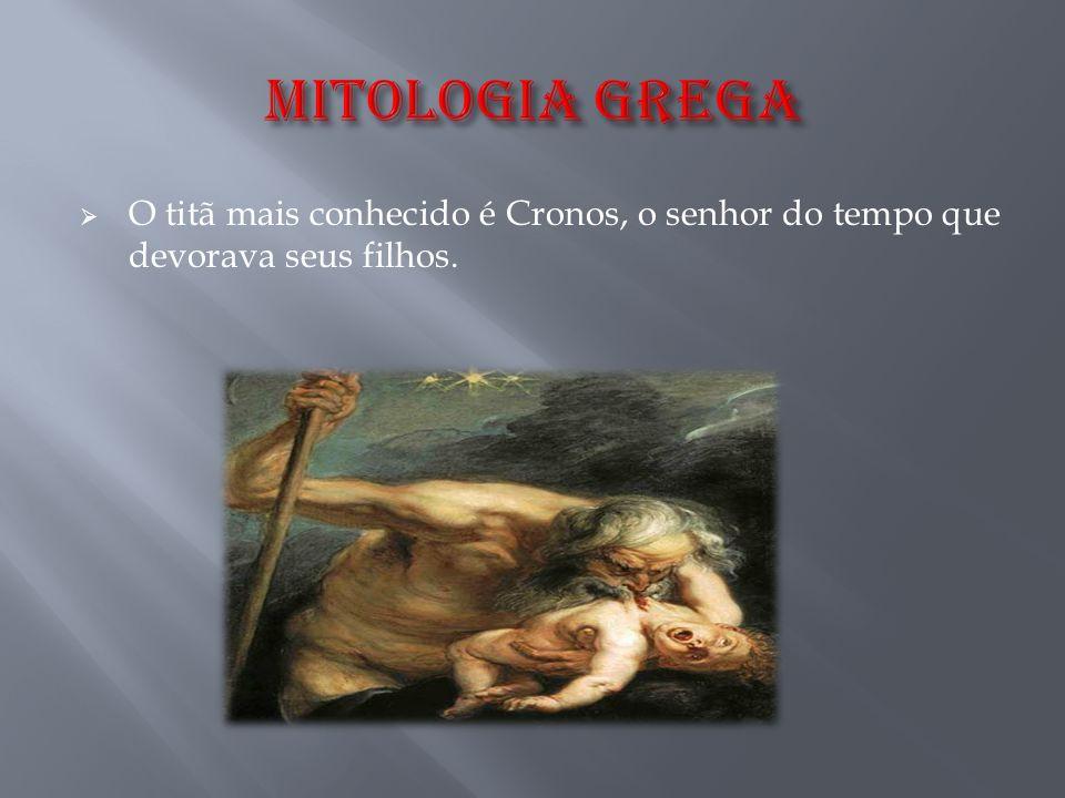  O titã mais conhecido é Cronos, o senhor do tempo que devorava seus filhos.