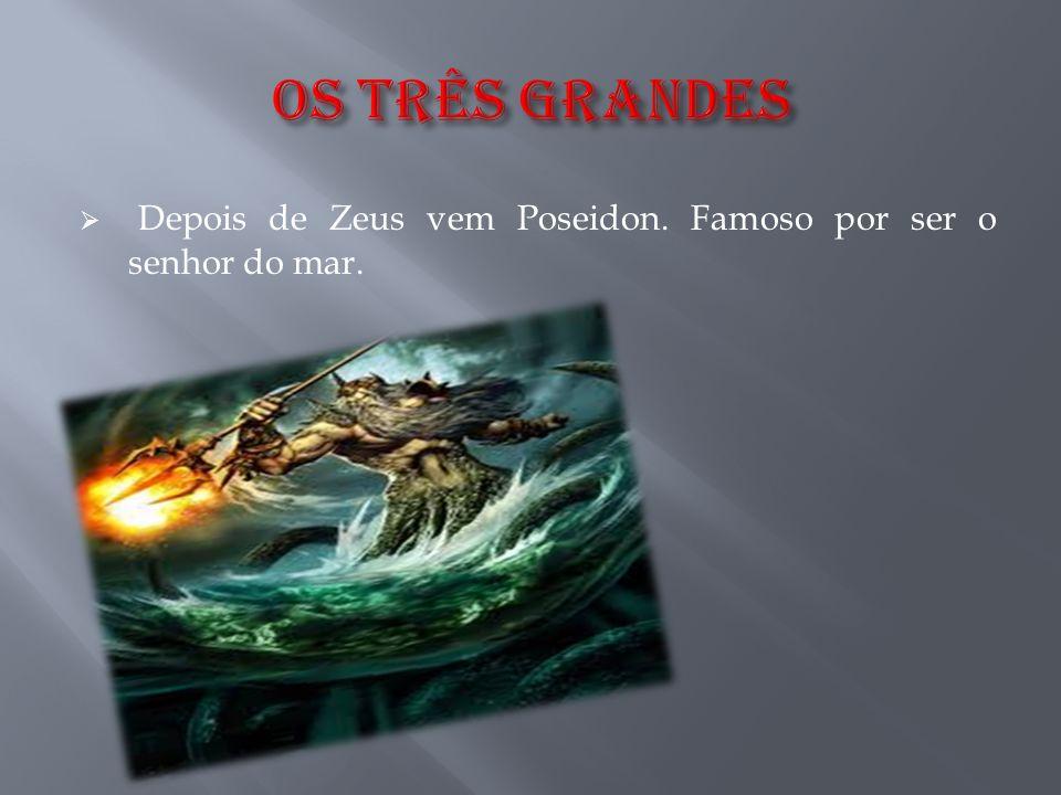 Depois de Zeus vem Poseidon. Famoso por ser o senhor do mar.