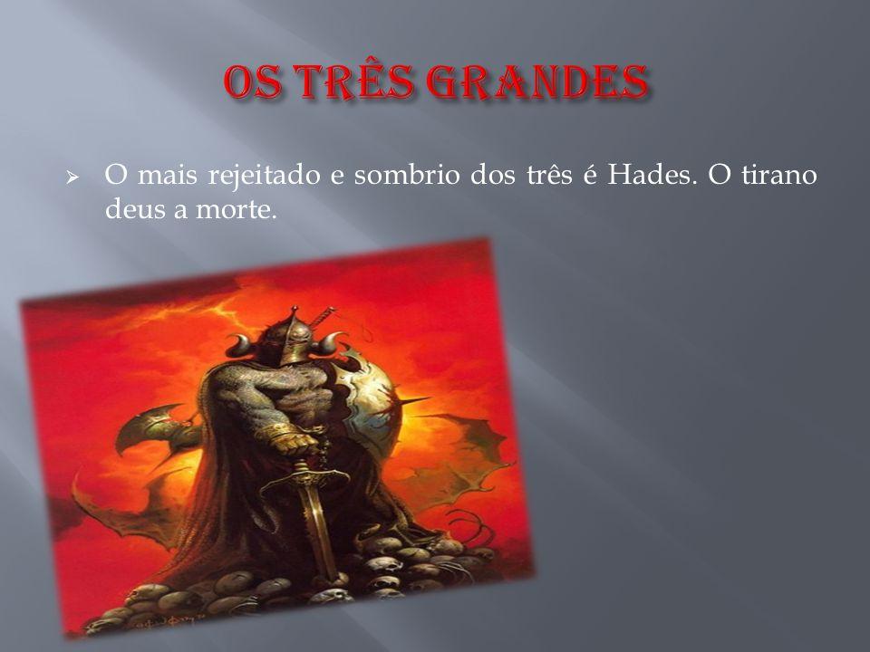  O mais rejeitado e sombrio dos três é Hades. O tirano deus a morte.