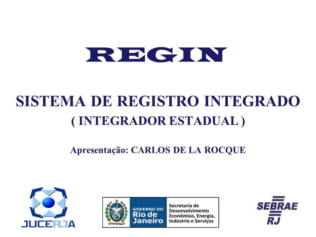 REGIN - LEGISLAÇÃO  LEI COMPLEMENTAR Nº 123 DE 14 DEZEMBRO 2006 – LEI GERAL;  LEI Nº 11.598 DE 03 DE DEZEMBRO 2007 – REDESIM;  DECRETO Nº 42.890/2011 – DOE-RJ 22/03 – COGIRE;  RESOLUÇÃO CGSIM Nº 22 DE 22 DE JUNHO 2010 –BAIXO RISCO;  DELIBERAÇÃO JUCERJA Nº 43 E 46 DE 2011 – OBRIGATORIEDADE VIABILIDADE;  ENTIDADES ENVOLVIDAS: JUCERJA, SEBRAE-RJ, FIRJAN,  CRC-RJ, SESCON, ACRJ, SEFAZ, FECOMÉRCIO, AEMERJ e SEDEIS.