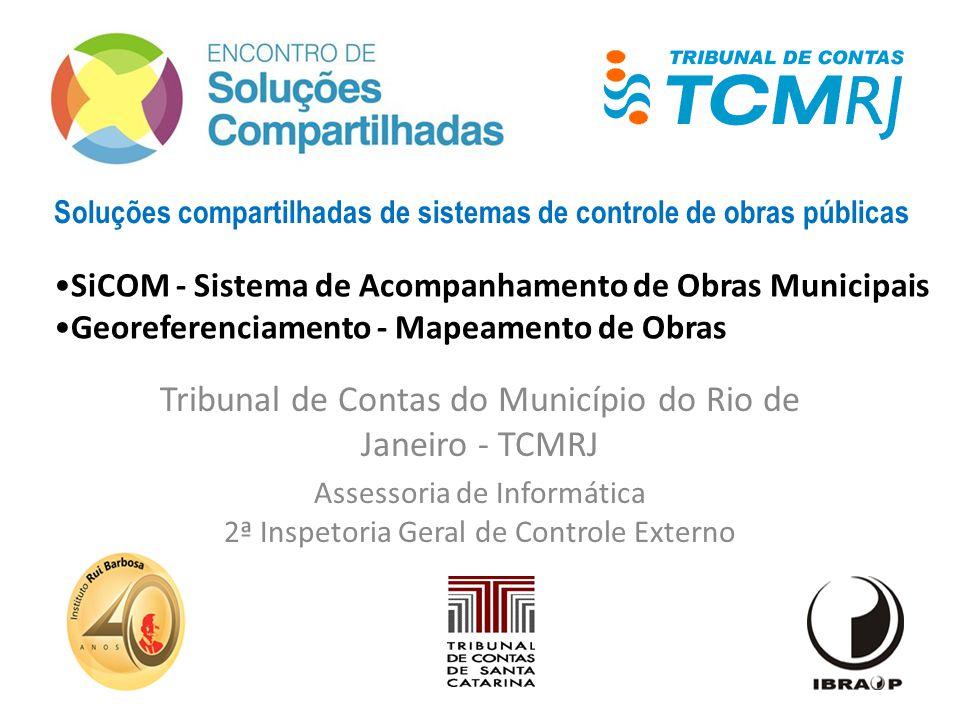 Tribunal de Contas do Município do Rio de Janeiro - TCMRJ Assessoria de Informática 2ª Inspetoria Geral de Controle Externo SiCOM - Sistema de Acompan