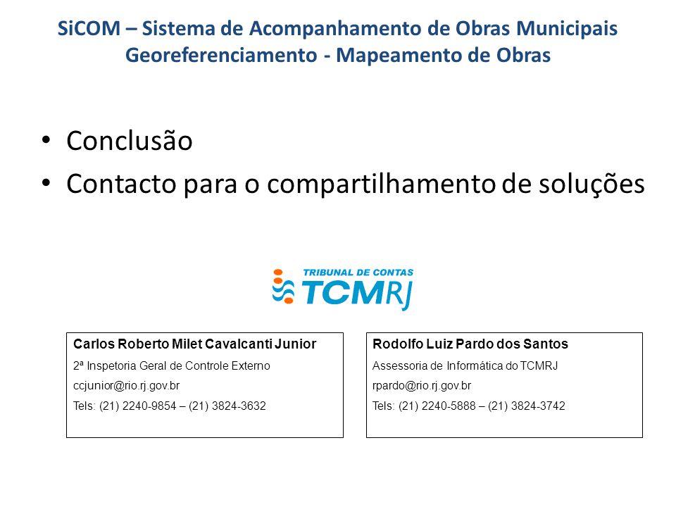 Conclusão Contacto para o compartilhamento de soluções Rodolfo Luiz Pardo dos Santos Assessoria de Informática do TCMRJ rpardo@rio.rj.gov.br Tels: (21