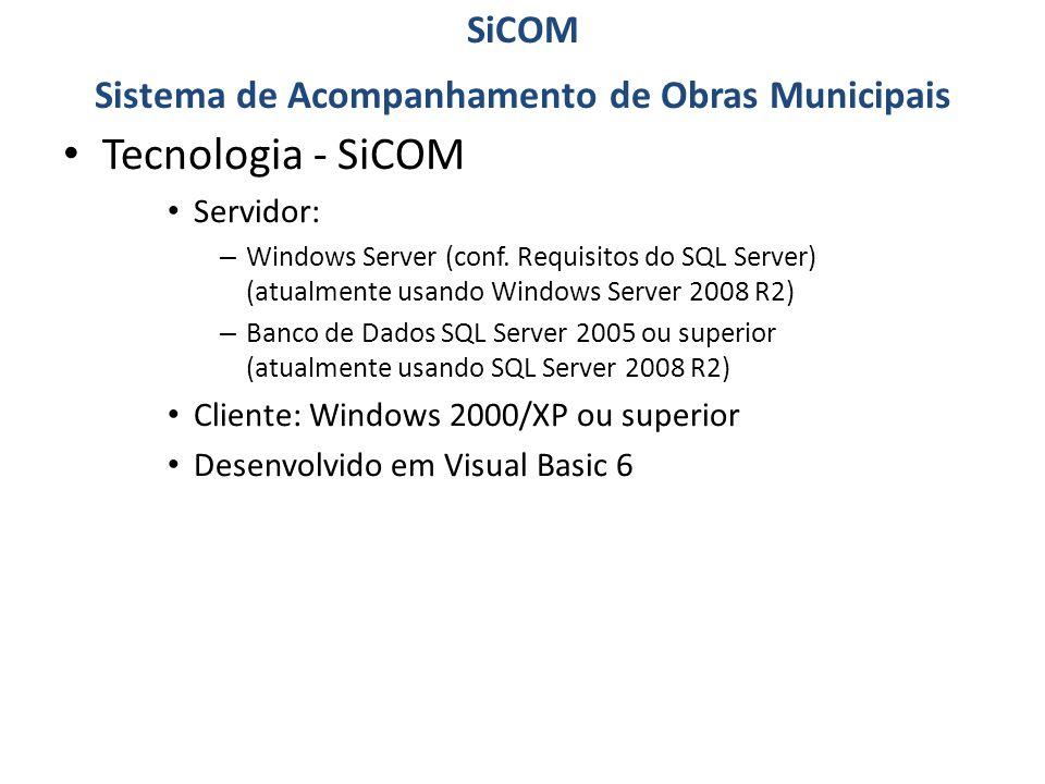 Tecnologia - SiCOM Servidor: – Windows Server (conf. Requisitos do SQL Server) (atualmente usando Windows Server 2008 R2) – Banco de Dados SQL Server