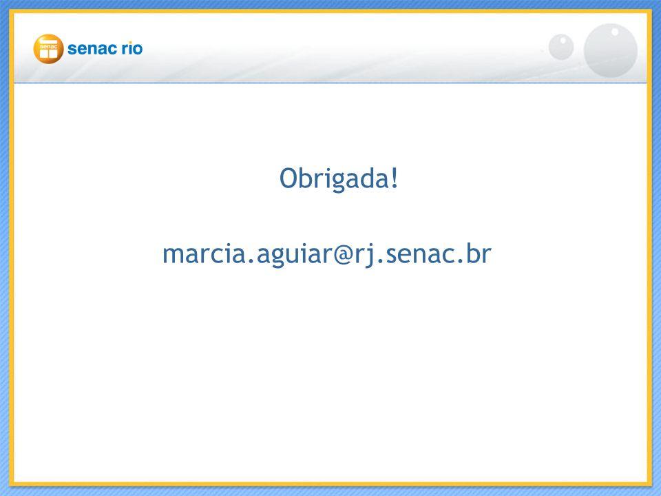 Obrigada! marcia.aguiar@rj.senac.br