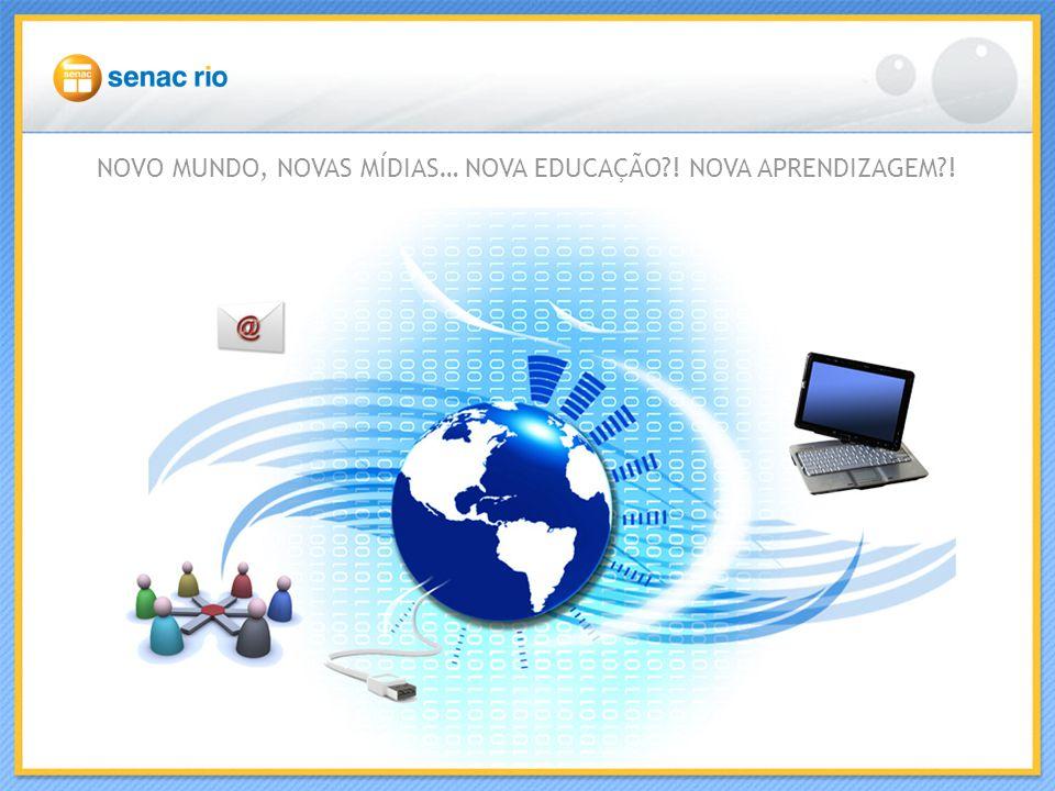 NOVO MUNDO, NOVAS MÍDIAS… NOVA EDUCAÇÃO ! NOVA APRENDIZAGEM !