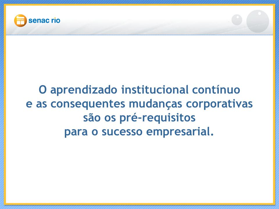 O aprendizado institucional contínuo e as consequentes mudanças corporativas são os pré-requisitos para o sucesso empresarial.