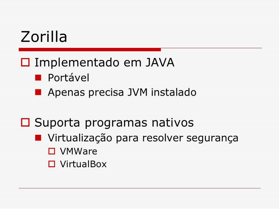 Zorilla  Implementado em JAVA Portável Apenas precisa JVM instalado  Suporta programas nativos Virtualização para resolver segurança  VMWare  VirtualBox
