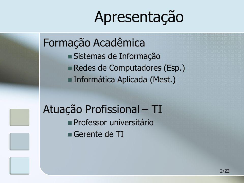 2/22 Apresentação Formação Acadêmica Sistemas de Informação Redes de Computadores (Esp.) Informática Aplicada (Mest.) Atuação Profissional – TI Profes
