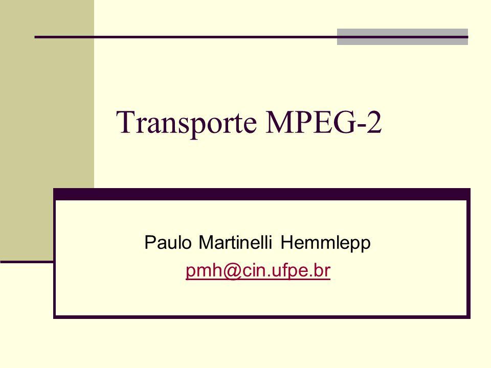 Transporte MPEG-2 Paulo Martinelli Hemmlepp pmh@cin.ufpe.br