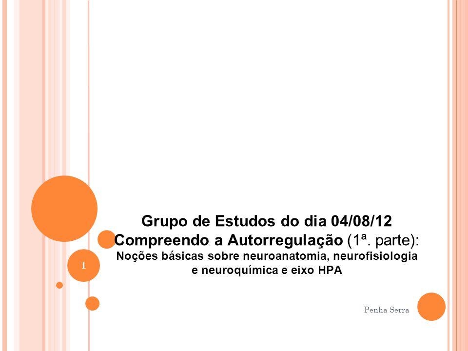 Grupo de Estudos do dia 04/08/12 Compreendo a Autorregulação (1ª. parte): Noções básicas sobre neuroanatomia, neurofisiologia e neuroquímica e eixo HP