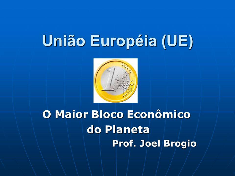 União Européia (UE) O Maior Bloco Econômico do Planeta do Planeta Prof. Joel Brogio