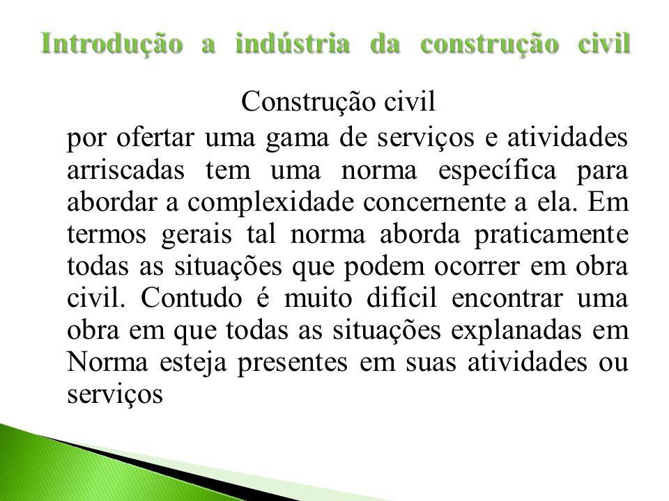 Construção civil por ofertar uma gama de serviços e atividades arriscadas tem uma norma específica para abordar a complexidade concernente a ela. Em t