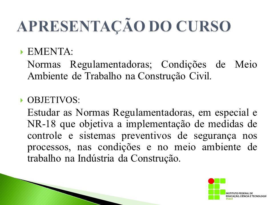  EMENTA: Normas Regulamentadoras; Condições de Meio Ambiente de Trabalho na Construção Civil.  OBJETIVOS: Estudar as Normas Regulamentadoras, em esp