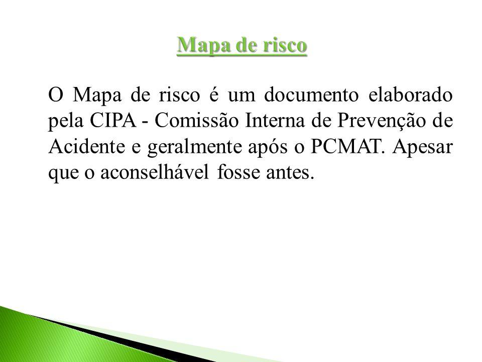 O Mapa de risco é um documento elaborado pela CIPA - Comissão Interna de Prevenção de Acidente e geralmente após o PCMAT. Apesar que o aconselhável fo
