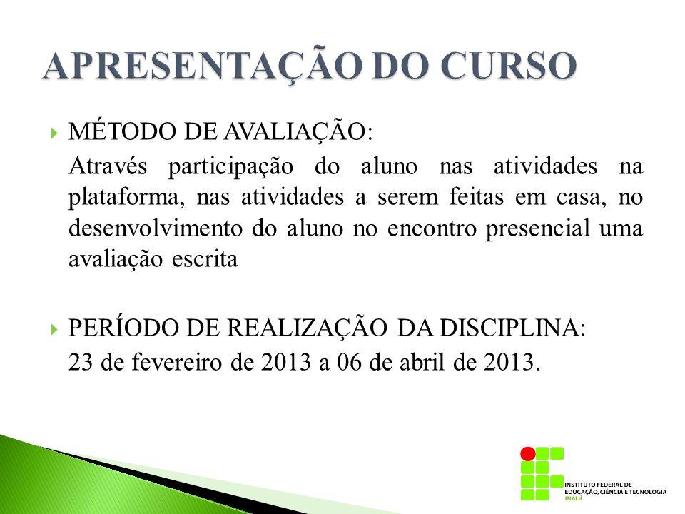  MÉTODO DE AVALIAÇÃO: Através participação do aluno nas atividades na plataforma, nas atividades a serem feitas em casa, no desenvolvimento do aluno
