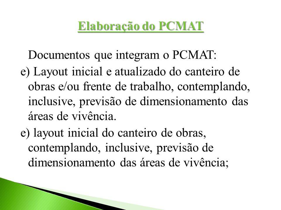 Documentos que integram o PCMAT: e) Layout inicial e atualizado do canteiro de obras e/ou frente de trabalho, contemplando, inclusive, previsão de dim