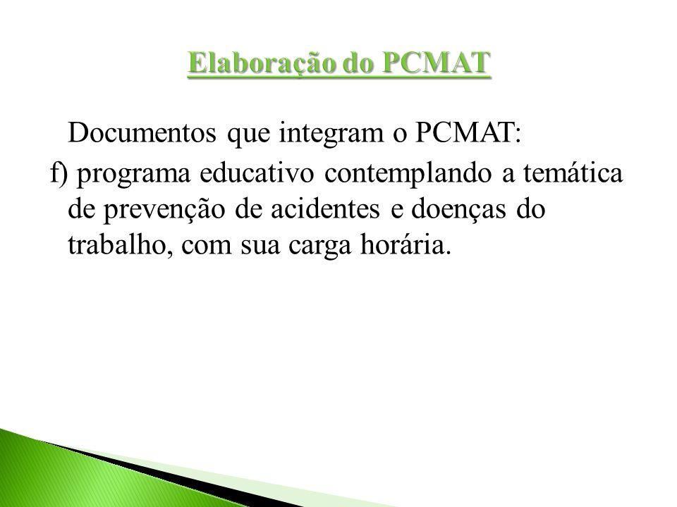Documentos que integram o PCMAT: f) programa educativo contemplando a temática de prevenção de acidentes e doenças do trabalho, com sua carga horária.