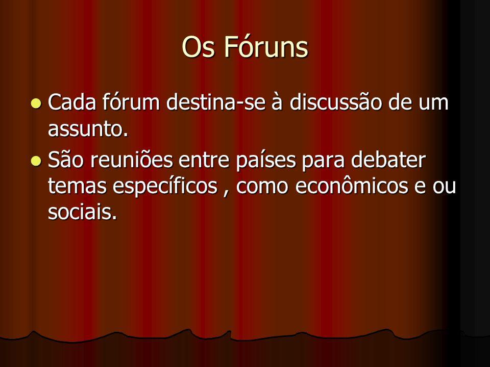 Os Fóruns Cada fórum destina-se à discussão de um assunto. Cada fórum destina-se à discussão de um assunto. São reuniões entre países para debater tem