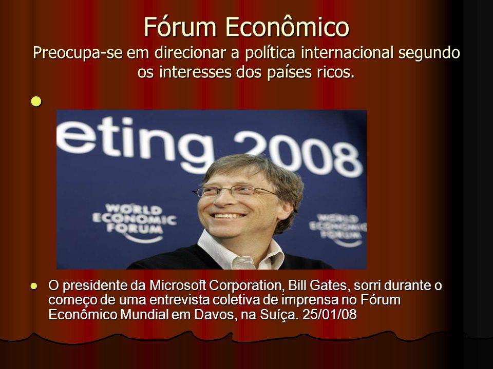 Fórum Econômico Preocupa-se em direcionar a política internacional segundo os interesses dos países ricos. O presidente da Microsoft Corporation, Bill