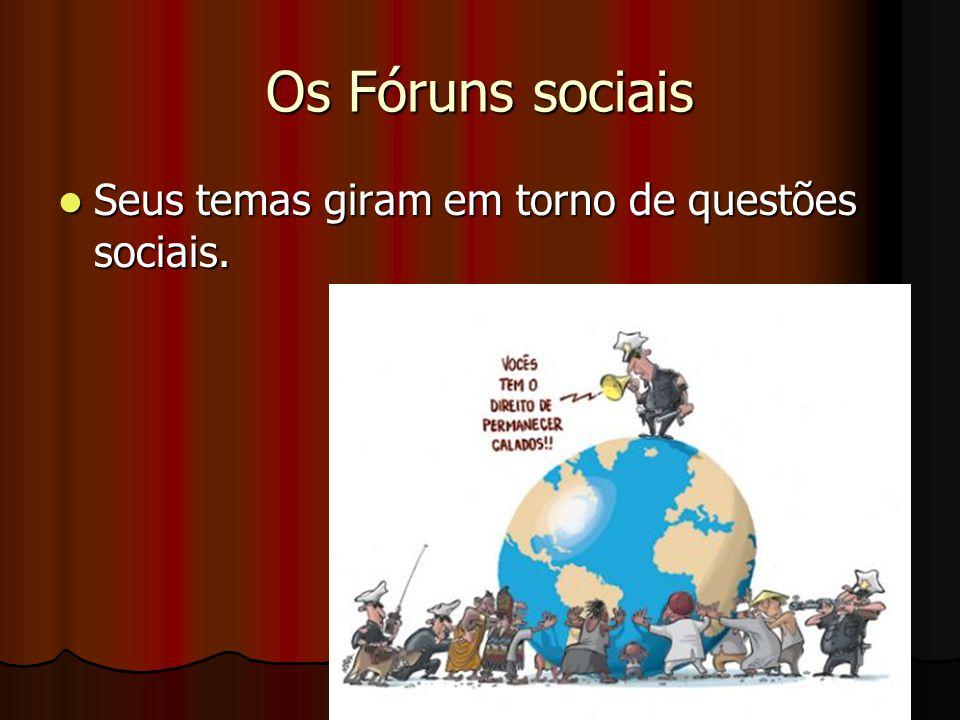 Os Fóruns sociais Seus temas giram em torno de questões sociais. Seus temas giram em torno de questões sociais.