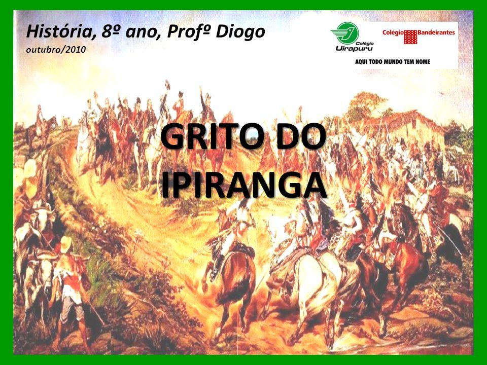 GRITO DO IPIRANGA História, 8º ano, Profº Diogo outubro/2010