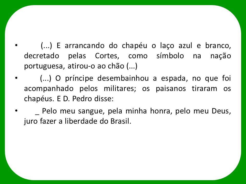 (...) E arrancando do chapéu o laço azul e branco, decretado pelas Cortes, como símbolo na nação portuguesa, atirou-o ao chão (...) (...) O príncipe d