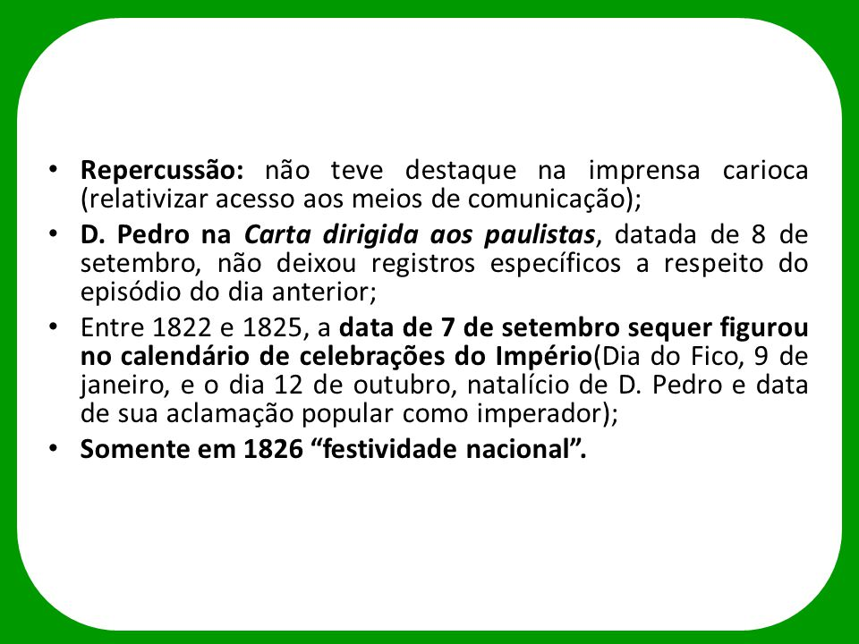 Repercussão: não teve destaque na imprensa carioca (relativizar acesso aos meios de comunicação); D. Pedro na Carta dirigida aos paulistas, datada de