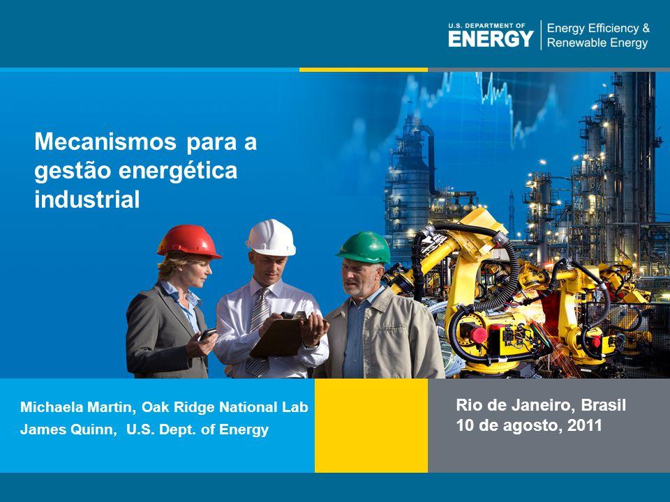 Nome do programa ou texto auxiliareere.energy.gov Mecanismos para a gestão energética industrial Rio de Janeiro, Brasil 10 de agosto, 2011 Michaela Ma