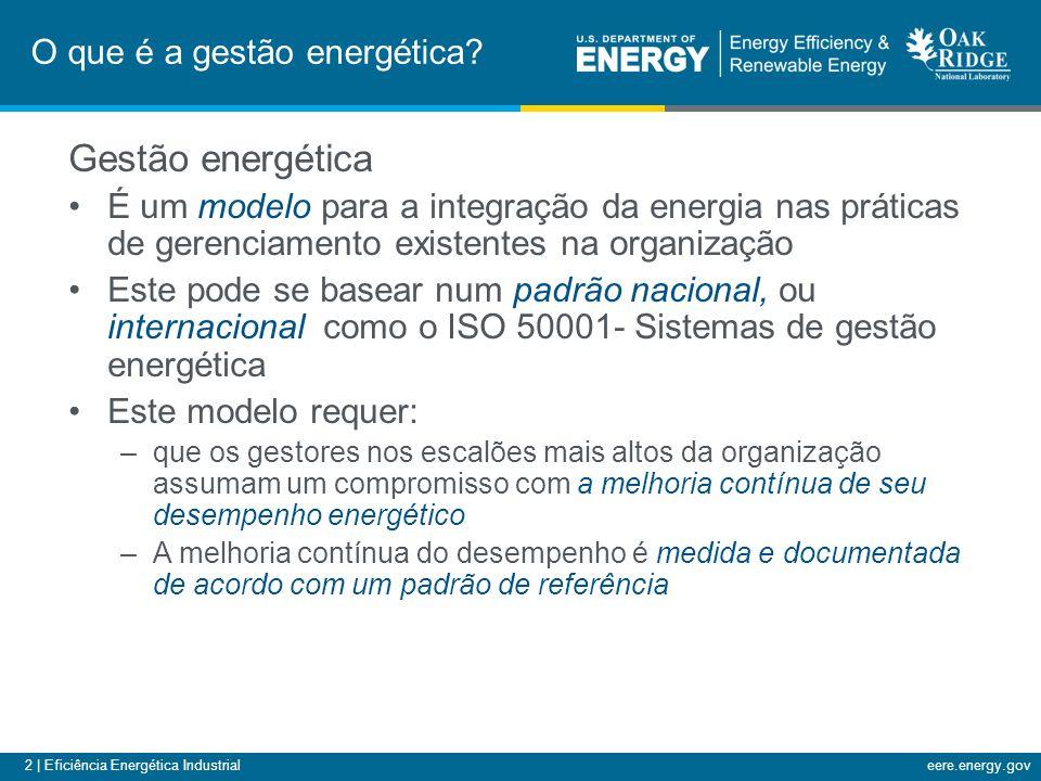 2 | Eficiência Energética Industrialeere.energy.gov O que é a gestão energética? Gestão energética É um modelo para a integração da energia nas prátic