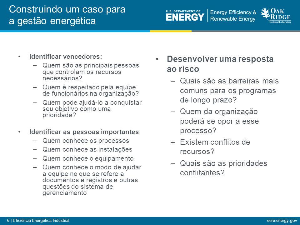 6 | Eficiência Energética Industrialeere.energy.gov Identificar vencedores: –Quem são as principais pessoas que controlam os recursos necessários? –Qu
