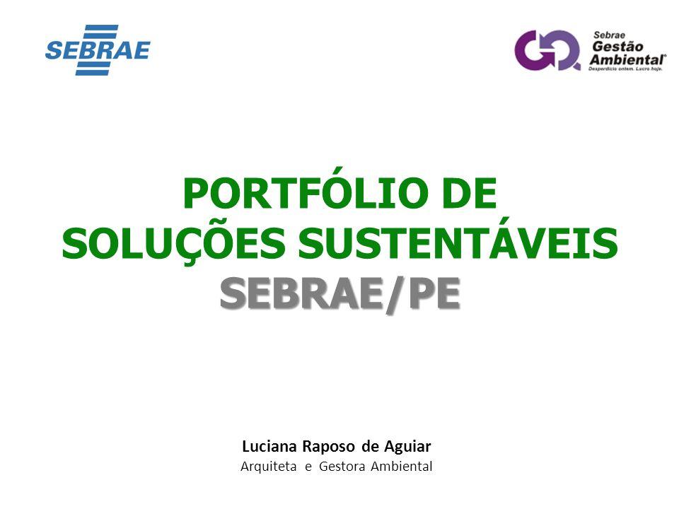 Luciana Raposo de Aguiar Arquiteta e Gestora Ambiental PORTFÓLIO DE SEBRAE/PE SOLUÇÕES SUSTENTÁVEIS SEBRAE/PE
