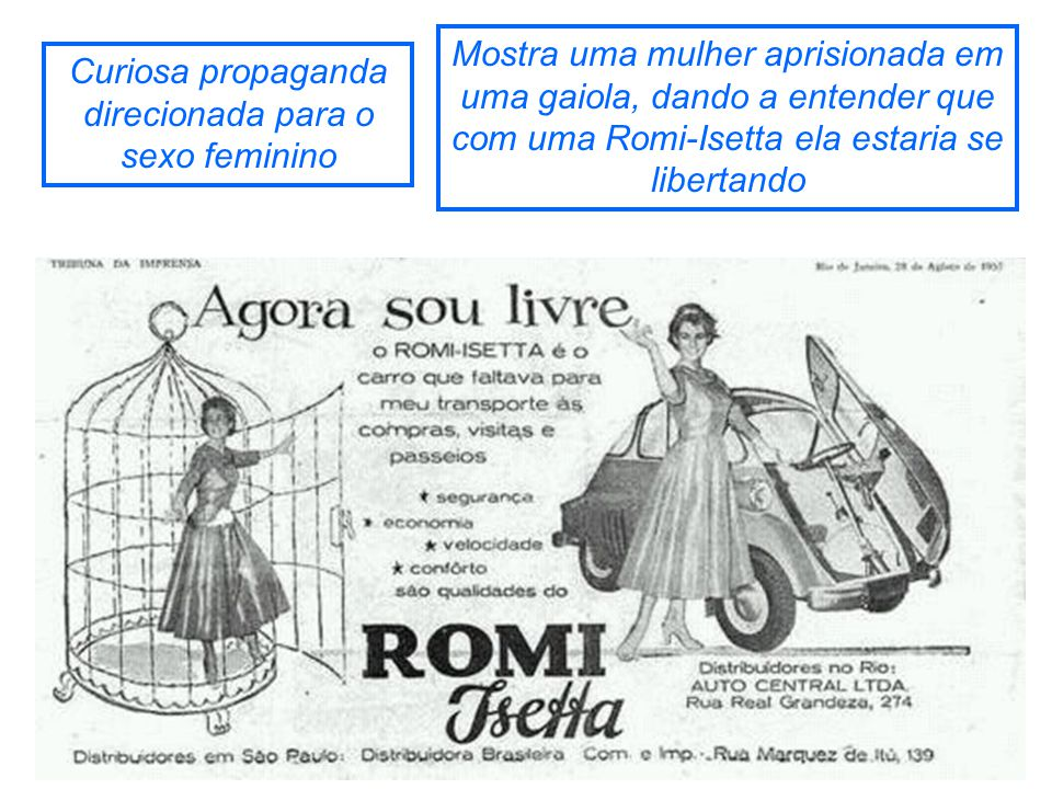 Um carro com alma feminista A Romi, percebendo as crescentes demandas femininas por maior autonomia, endereçou grande parte da publicidade ao público