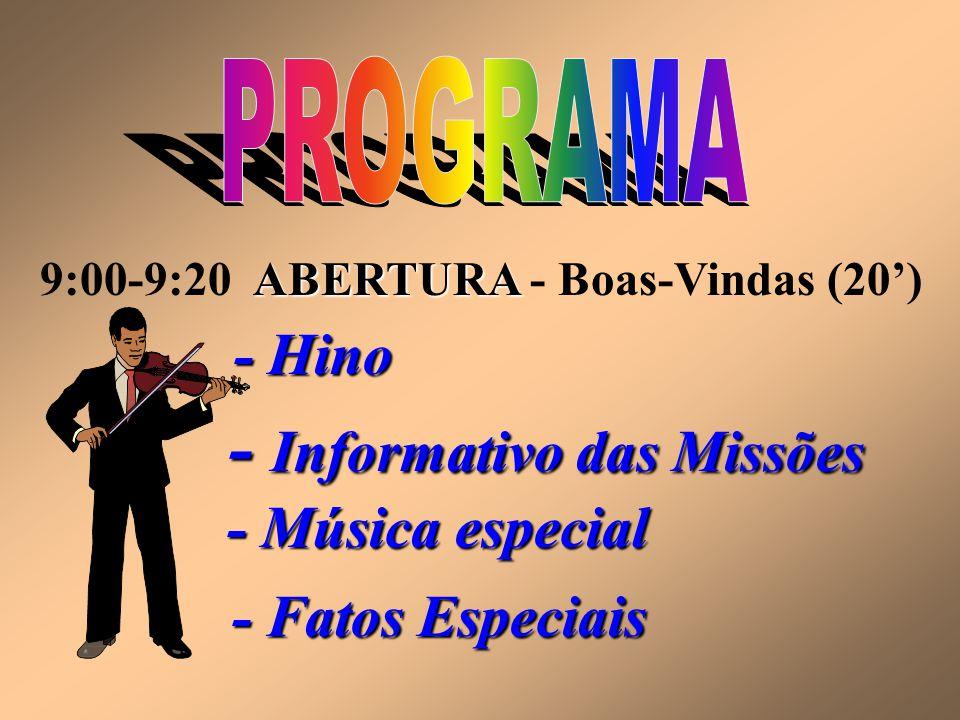 ABERTURA 9:00-9:20 ABERTURA - Boas-Vindas (20') - Hino - Informativo das Missões - Música especial - Fatos Especiais
