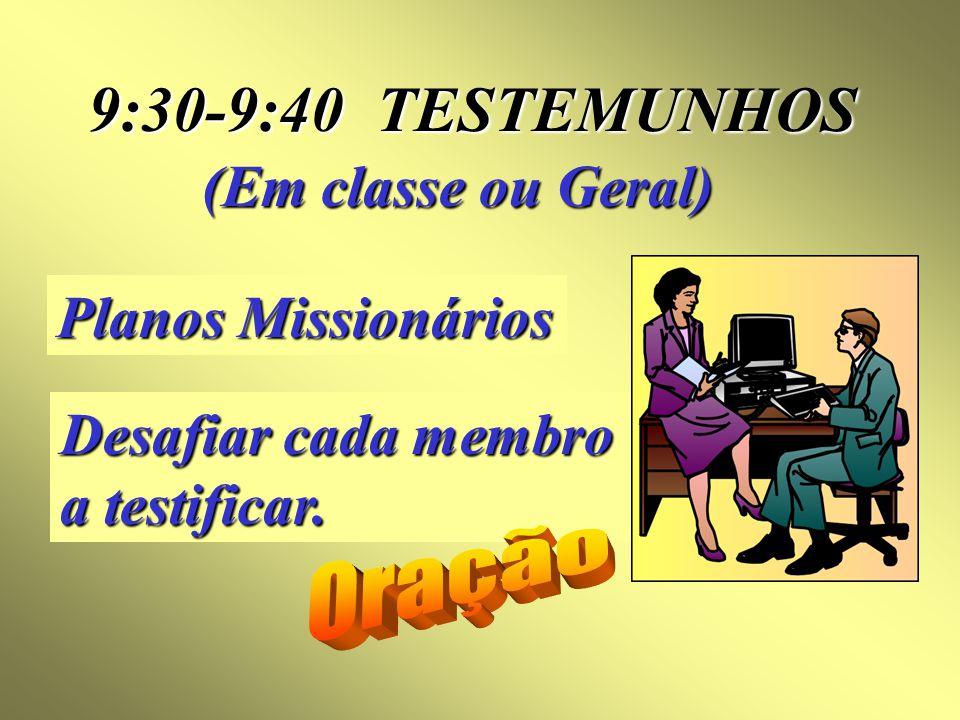 9:30-9:40 TESTEMUNHOS (Em classe ou Geral) Planos Missionários Desafiar cada membro a testificar.