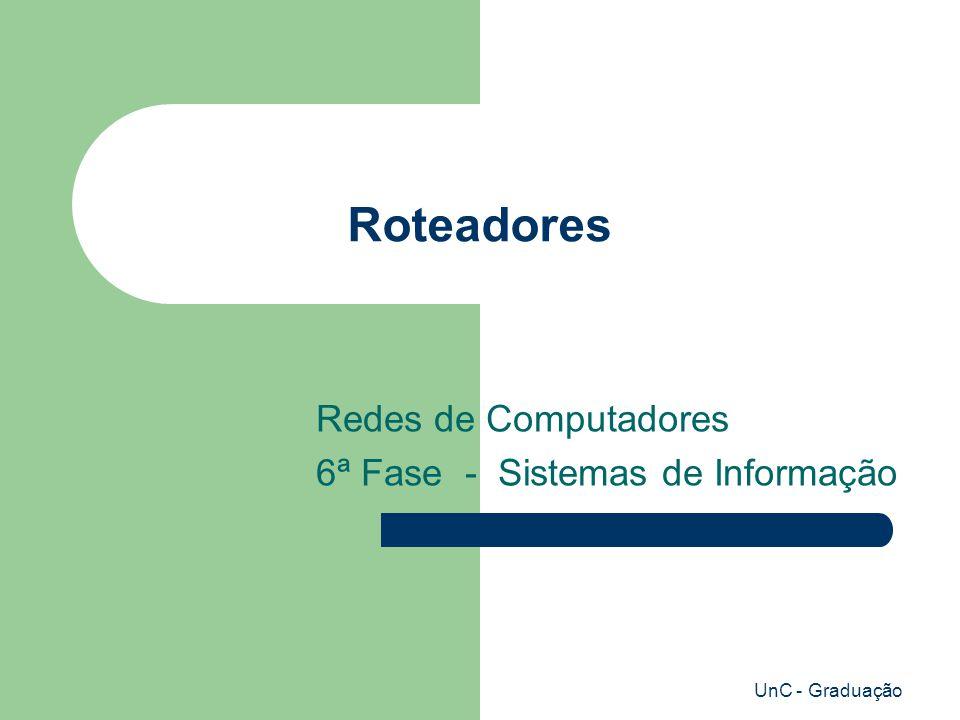UnC - Graduação Roteadores Redes de Computadores 6ª Fase - Sistemas de Informação