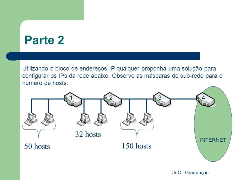 UnC - Graduação Parte 2 Utilizando o bloco de endereços IP qualquer proponha uma solução para configurar os IPs da rede abaixo.
