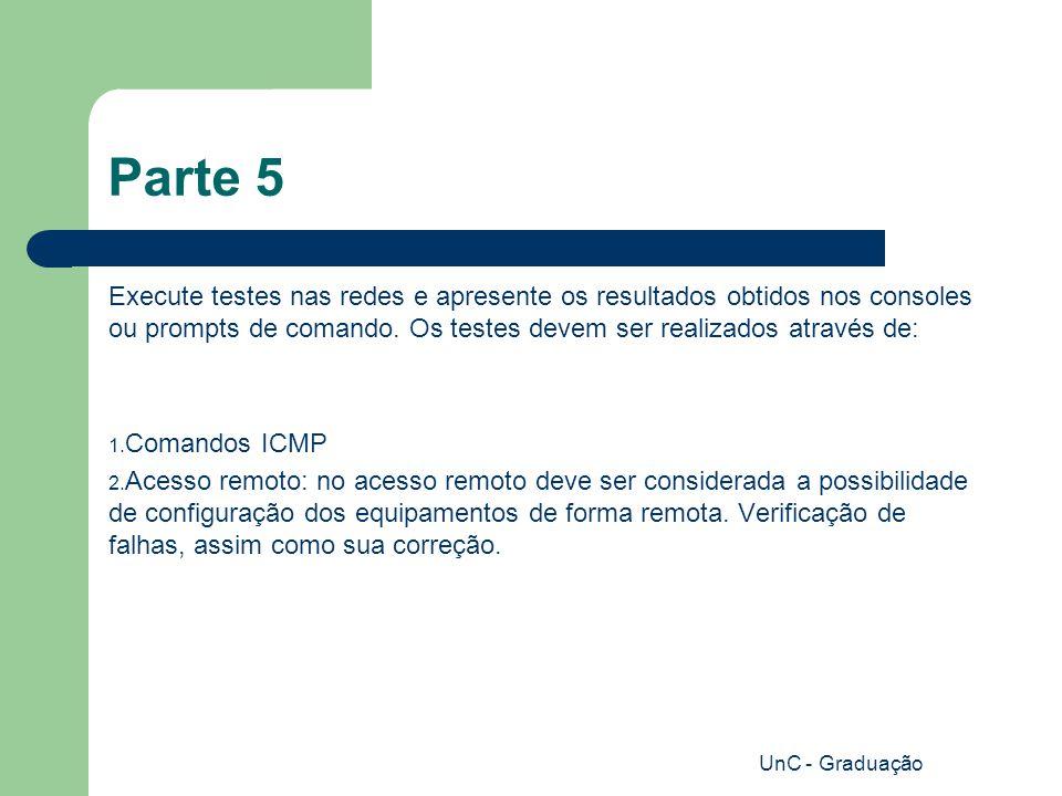 UnC - Graduação Parte 5 Execute testes nas redes e apresente os resultados obtidos nos consoles ou prompts de comando.