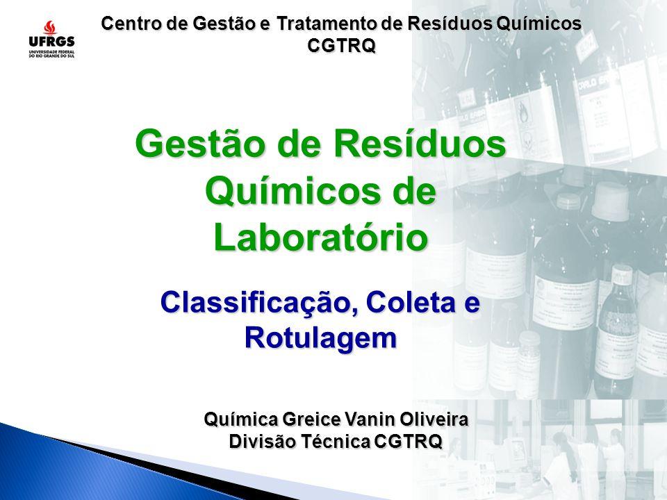 Centro de Gestão e Tratamento de Resíduos Químicos CGTRQ Gestão de Resíduos Químicos de Laboratório Classificação, Coleta e Rotulagem Química Greice V