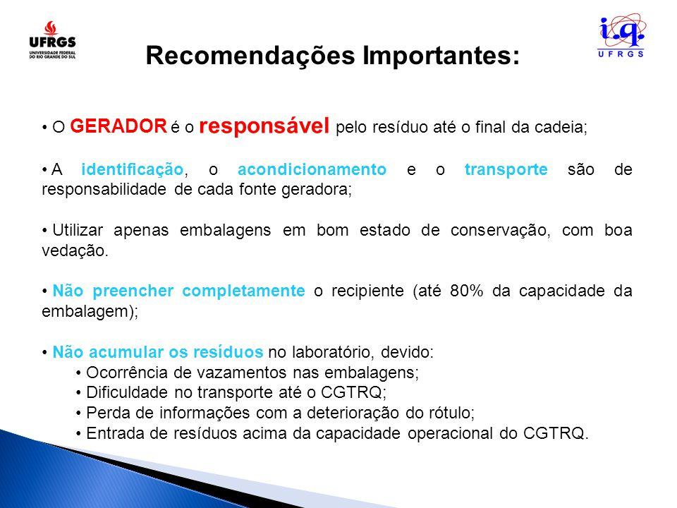 O GERADOR é o responsável pelo resíduo até o final da cadeia; A identificação, o acondicionamento e o transporte são de responsabilidade de cada fonte