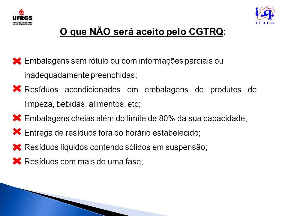 O que NÃO será aceito pelo CGTRQ: Embalagens sem rótulo ou com informações parciais ou inadequadamente preenchidas; Resíduos acondicionados em embalag