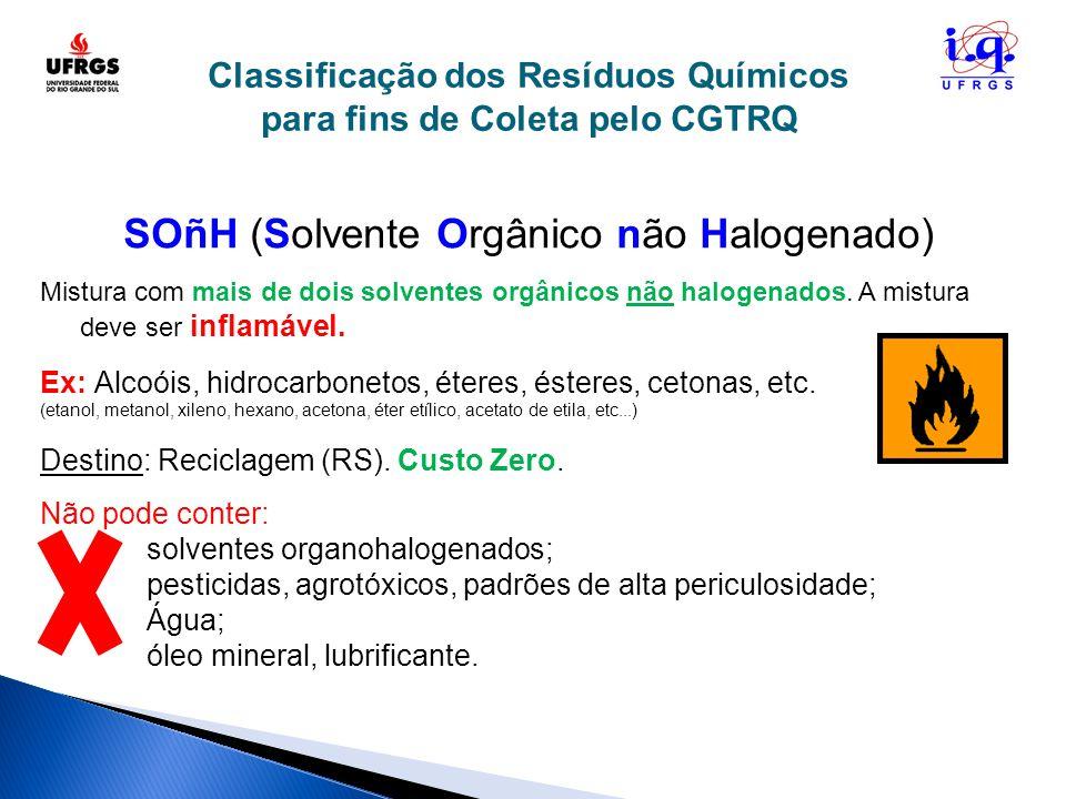 SOñH (Solvente Orgânico não Halogenado) Mistura com mais de dois solventes orgânicos não halogenados. A mistura deve ser inflamável. Ex: Alcoóis, hidr