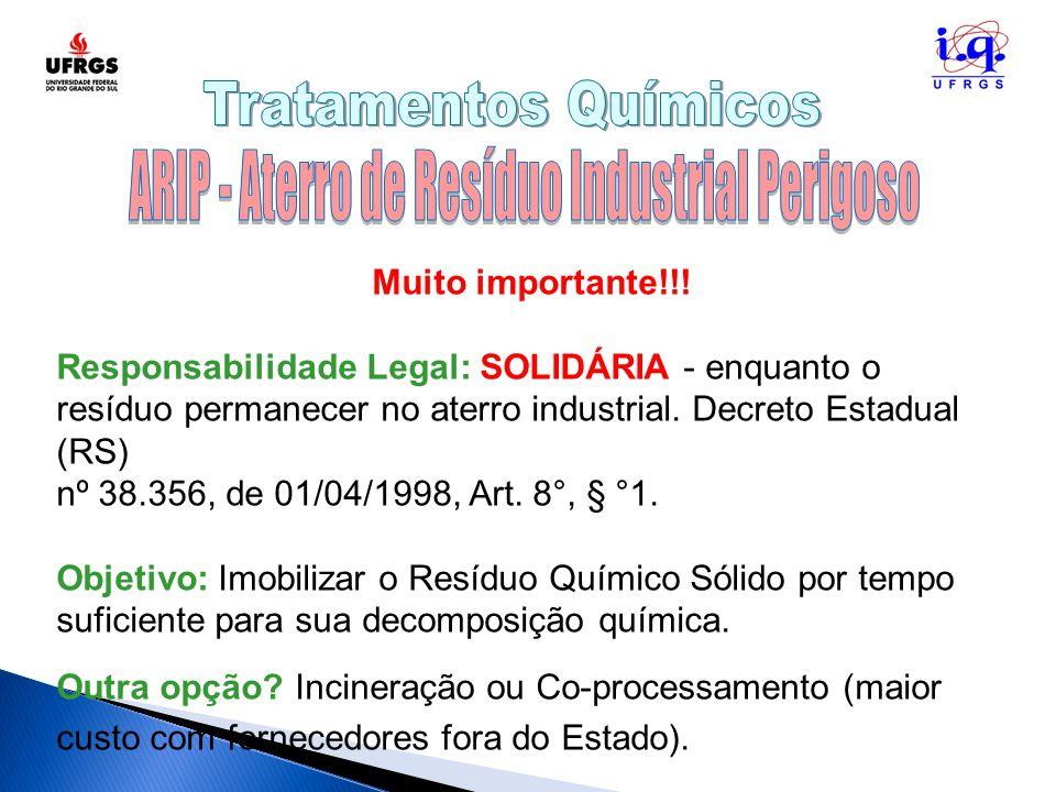 Muito importante!!! Responsabilidade Legal: SOLIDÁRIA - enquanto o resíduo permanecer no aterro industrial. Decreto Estadual (RS) nº 38.356, de 01/04/