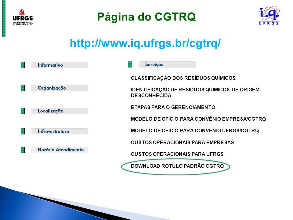 http://www.iq.ufrgs.br/cgtrq/ Página do CGTRQ CLASSIFICAÇÃO DOS RESÍDUOS QUÍMICOS IDENTIFICAÇÃO DE RESÍDUOS QUÍMICOS DE ORIGEM DESCONHECIDA ETAPAS PAR