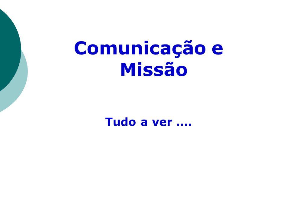 Comunicação e Missão Tudo a ver ….