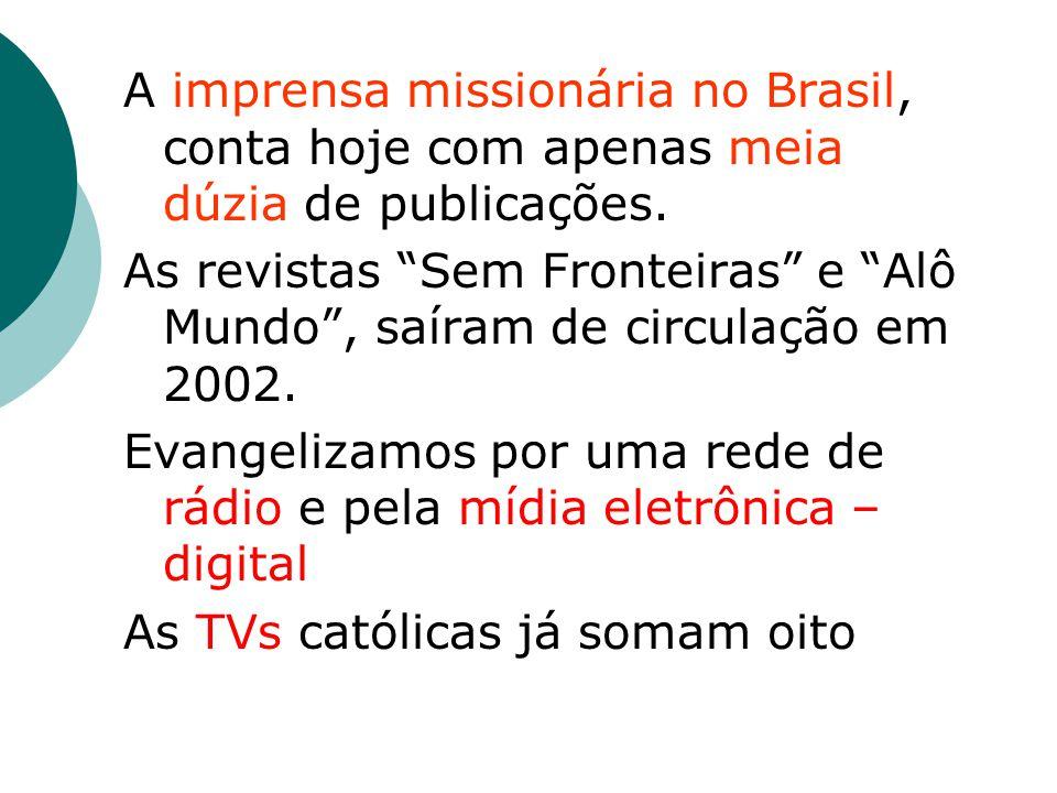 A imprensa missionária no Brasil, conta hoje com apenas meia dúzia de publicações.