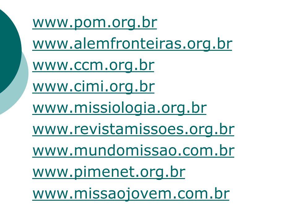 www.pom.org.br www.alemfronteiras.org.br www.ccm.org.br www.cimi.org.br www.missiologia.org.br www.revistamissoes.org.br www.mundomissao.com.br www.pimenet.org.br www.missaojovem.com.br
